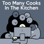 To Many Cooks in The Kitchen
